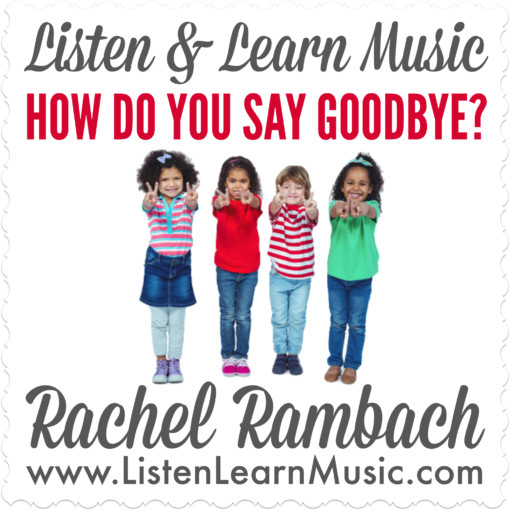 How Do You Say Goodbye? | Goodbye Song for Kids | Early Childhood Music Class