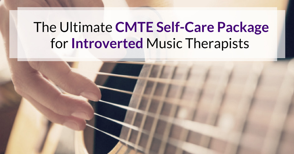 The Ultimate CMTE Self-Care Package for Introverted Music Therapists