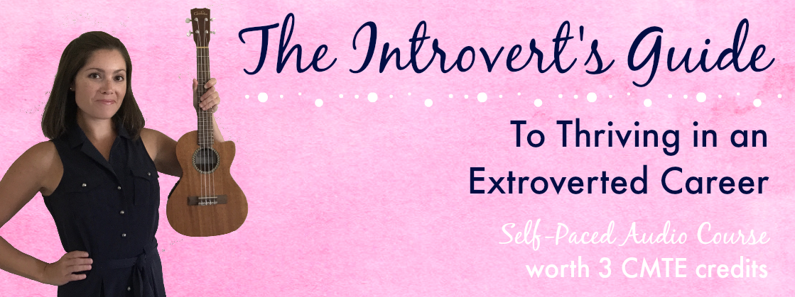 The Introvert's Guide to Thriving in an Extroverted Career | Continuing Music Therapy Education Course