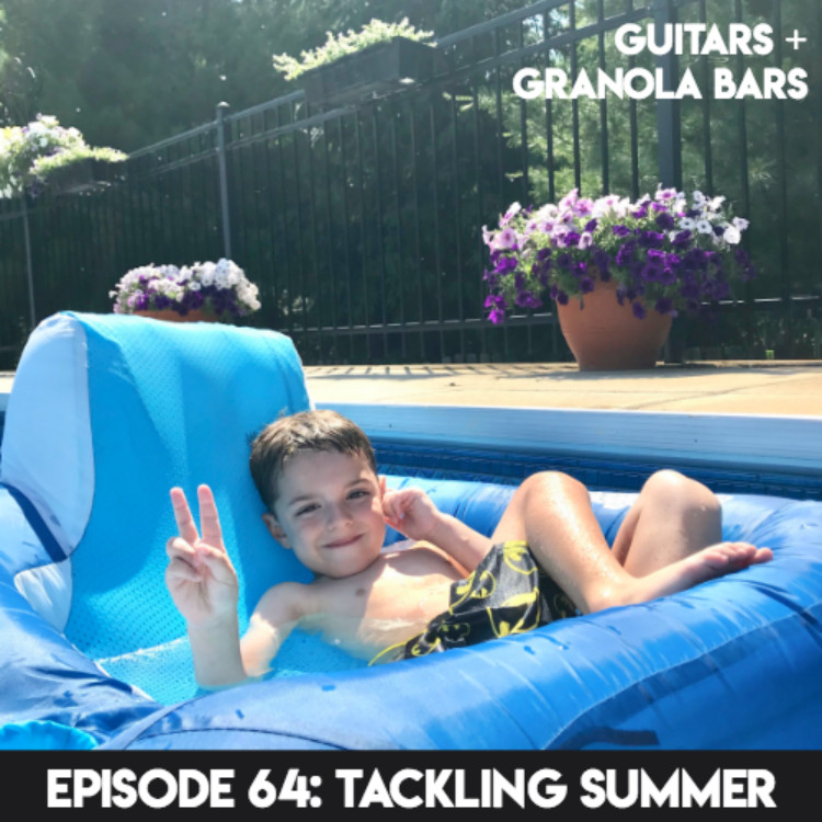 Guitars & Granola Bars Podcast | Episode 64: Tackling Summer