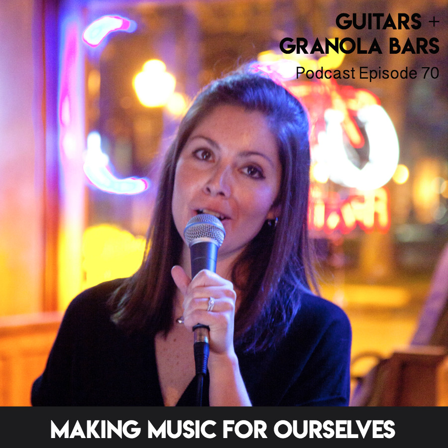 Guitars & Granola Bars Podcast   Episode 70: Making Music for Ourselves