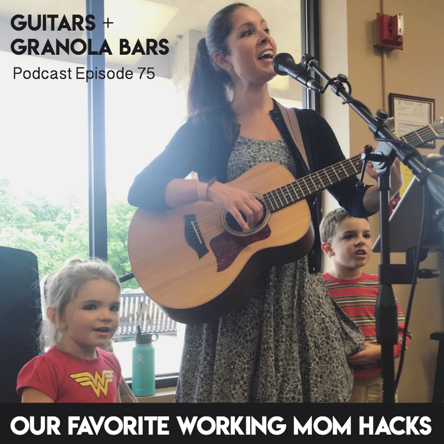 GGB Episode 75 | Guitars & Granola Bars Podcast | Our Favorite Working Mom Hacks