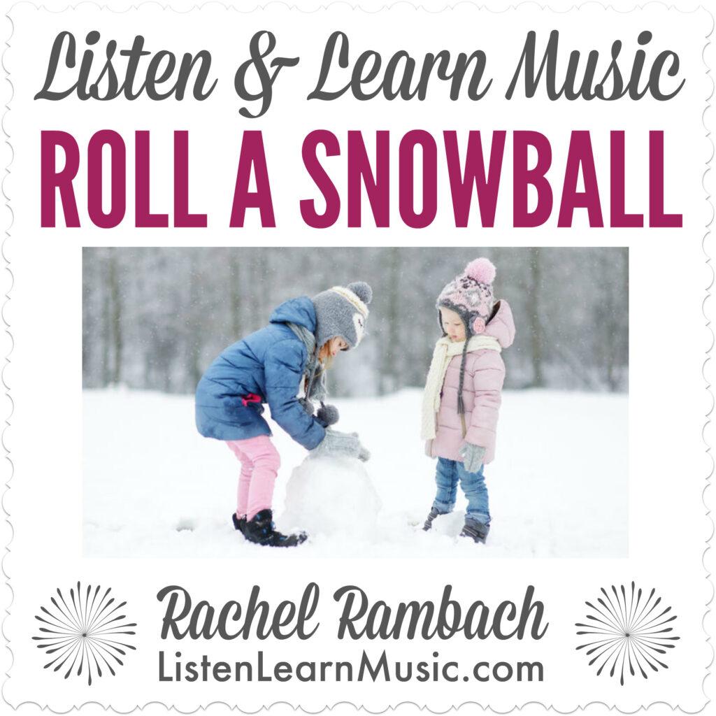 Roll A Snowball | Listen & Learn Music