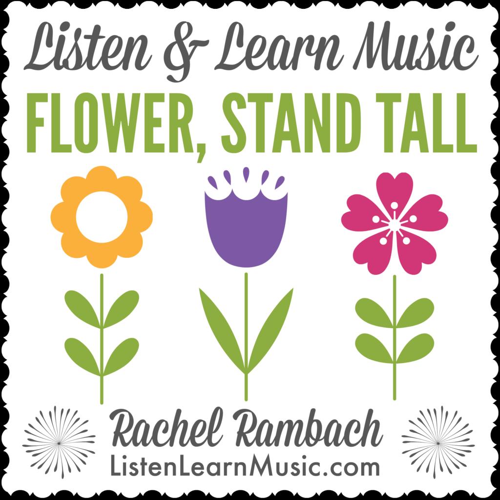 Flower, Stand Tall | Listen & Learn Music