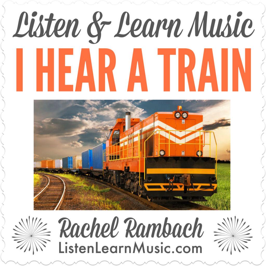 I Hear a Train   Listen & Learn Music