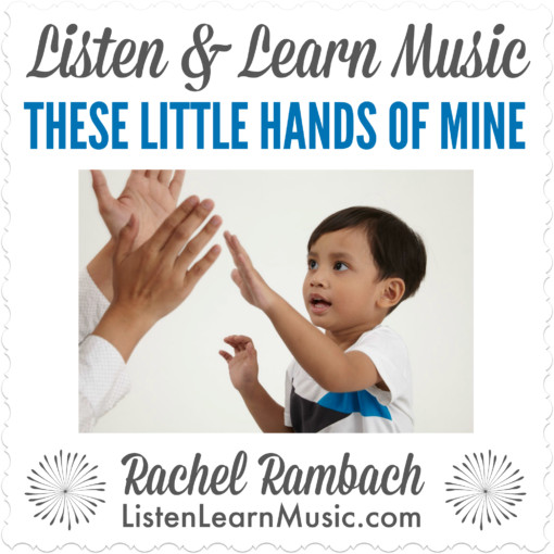 These Little Hands of Mine | Listen & Learn Music
