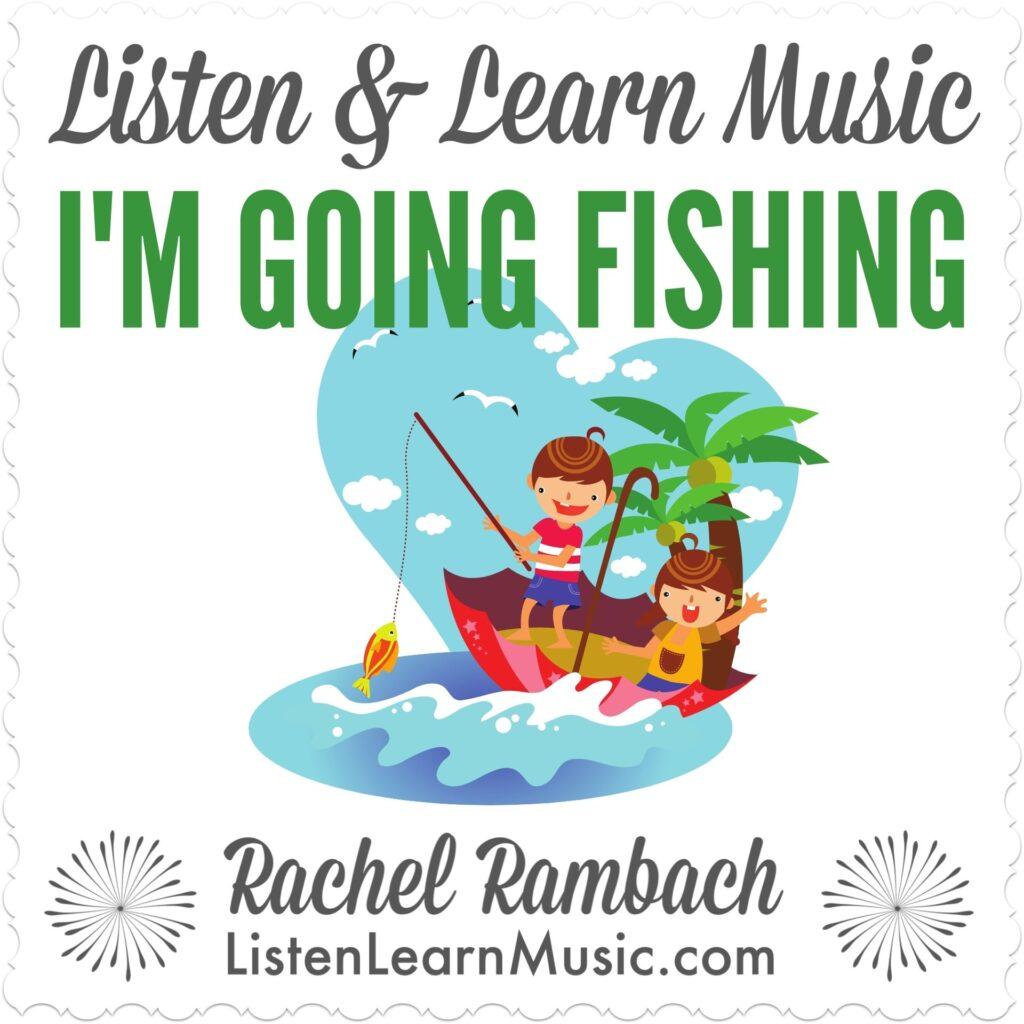 I'm Going Fishing | Listen & Learn Music